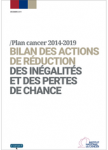 Bilan des actions de réduction des inégalités et des pertes de chance - Plan cancer 2014-2019