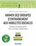 Animer des groupes d'entrainement aux habiletés sociales : enfants et adolescents avec troubles relationnels